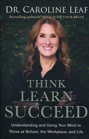 Think Learn Succeed - Dr Caroline Leaf
