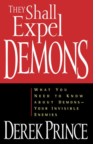 They Shall Expel Demons: What You Need to Know about Demons - Your Invisible Enemies [Paperback] Prince, Derek