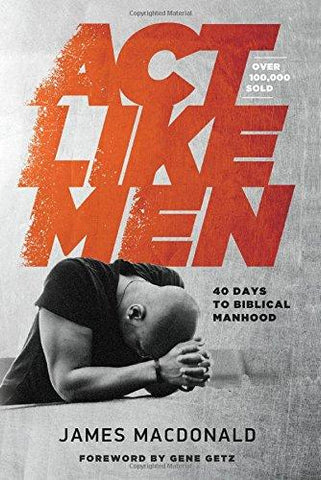 Act Like Men - James MacDonald