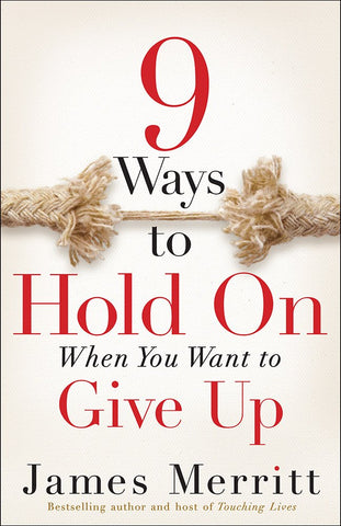 9 Ways to Hold on When You Want to Give Up [Paperback] Merritt, James