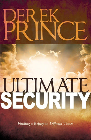 Ultimate Security: Finding a Refuge in Difficult Times Prince , Derek