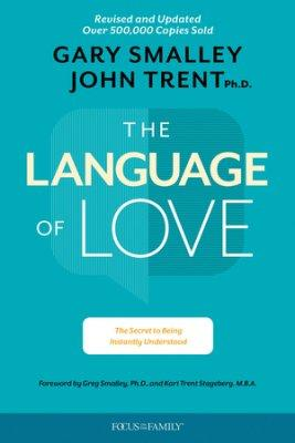The Language of Love: The Secret to Being Instantly Understood By Gary Smalley and John Trent