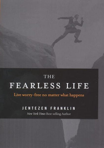 The Fearless Life: Live Worry-free No Matter What Happens - Jentezen Franklin