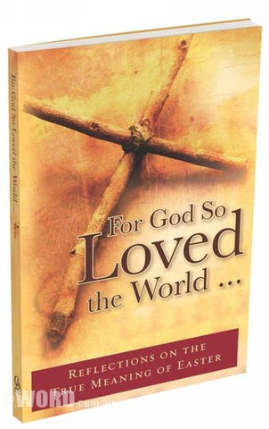 For God So Loved the World - Reflections of the True Meaning of Easter