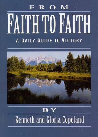 From Faith to Faith: A Daily Guide to Victory By Kenneth Copeland