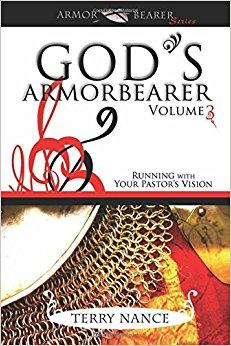 God's Armor Bearer: Running with Your Pastor's Vision, Volume 3 - Terry Nance