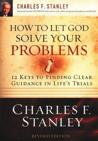 How to Let God Solve Your Problems: 12 Keys to Finding Clear Guidance in Life's Trials - Charles Stanley