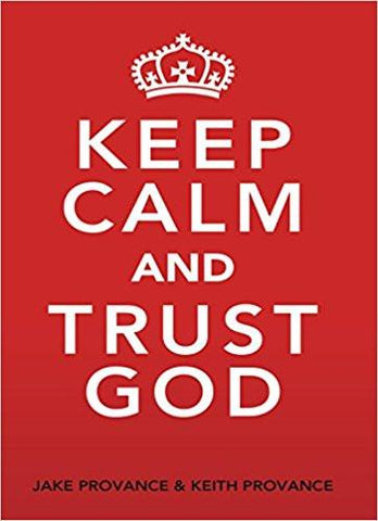 Keep Calm and Trust God -Jake Provance & Keith Provance
