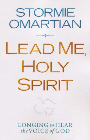 Lead Me, Holy Spirit: Longing to Hear the Voice of God By Stormie Omartian
