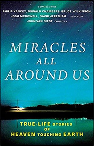 Miracles All Around Us: True Life Stories of Heaven Touching Earth - John Van Diest