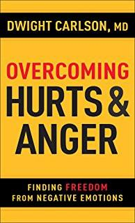 Overcoming Hurts & Anger: Finding Freedom from Negative Emotions - Dwight Carlson