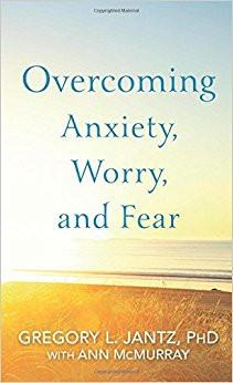 Overcoming, Anxiety, Worry And Fear - Gregory Jantz