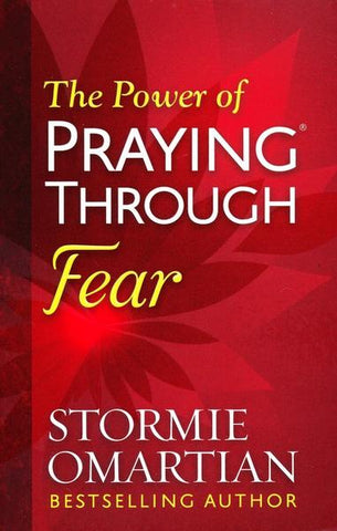 The Power Of Praying Through Fear - Stormie Omartian