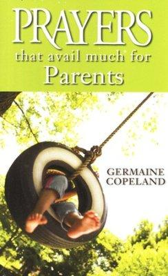 Prayers That Avail Much For Parents - Germaine Copeland