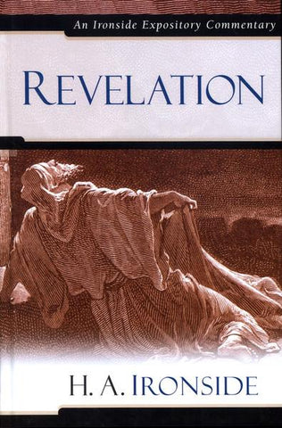 Revelation: An Ironside Expository Commentary By H. A. Ironside