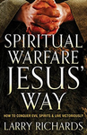 Spiritual Warfare, Jesus' Way: How to Conquer Evil Spirits and Live Victoriously - Larry Richards