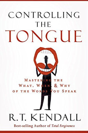 Controlling the Tongue: Mastering the What, When, Why of the Words You Speak - R.T. Kendall