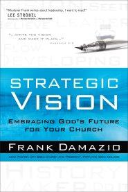Strategic Vision: Embracing God's Future for Your Church - Frank Damazio