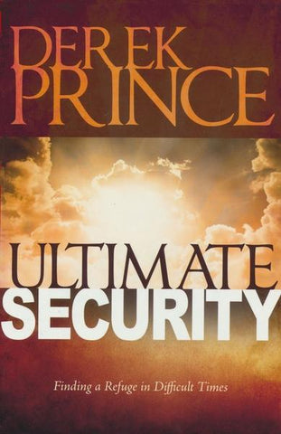 Ultimate Security: Finding a Refuge in Difficult Times - Derek Prince