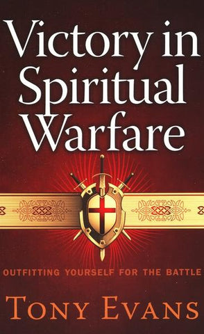 Victory in Spiritual Warfare: Outfitting Yourself for the Battle - Tony Evans