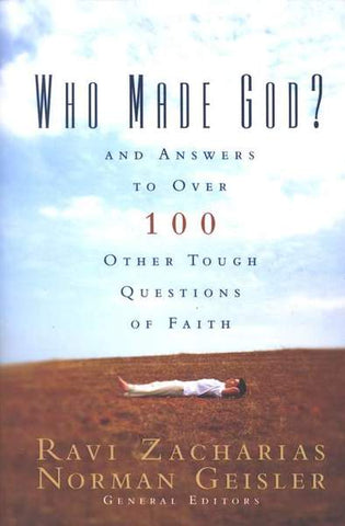 Who Made God? And Answers to Over 100 Tough Questions of Faith - Ravi Zacharias