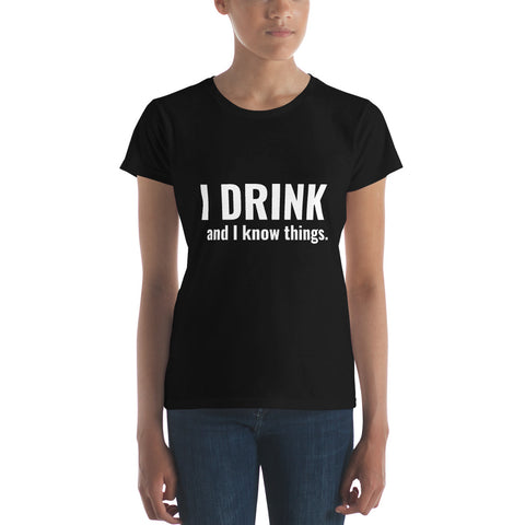 I DRINK and I know things ladies wisdom tee