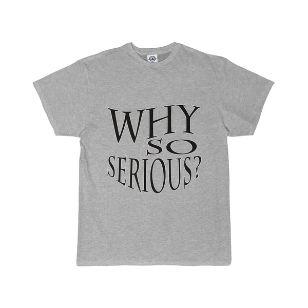 Why So Serious? T-Shirt - A Unique Adult Short Sleeve Tee