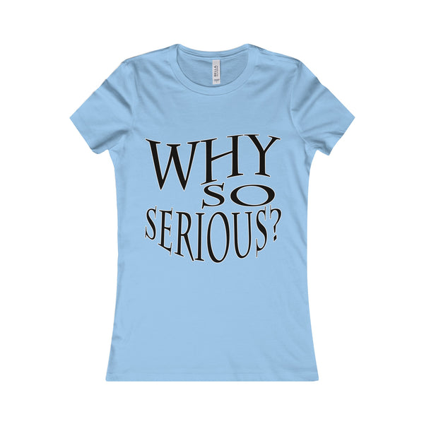 Why So Serious? T-Shirt - Unique Women's Favorite Tee