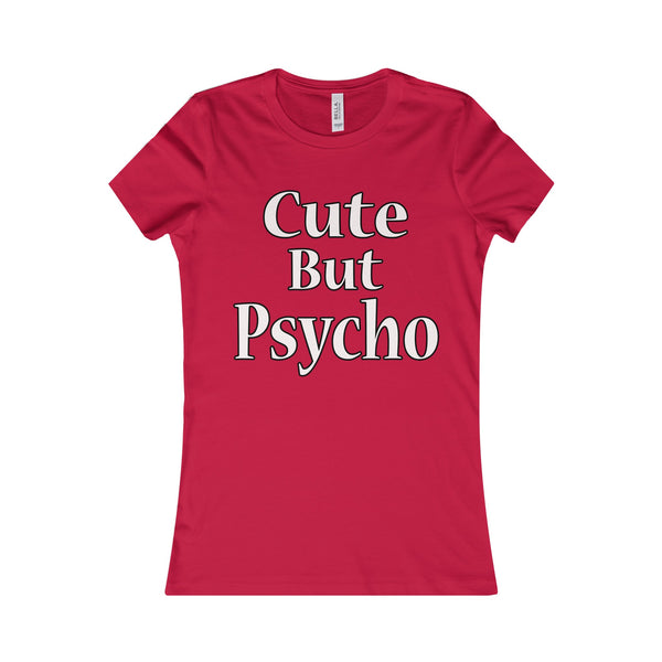 Cute But Psycho T-Shirt - A Unique Women's Favorite Tee Design