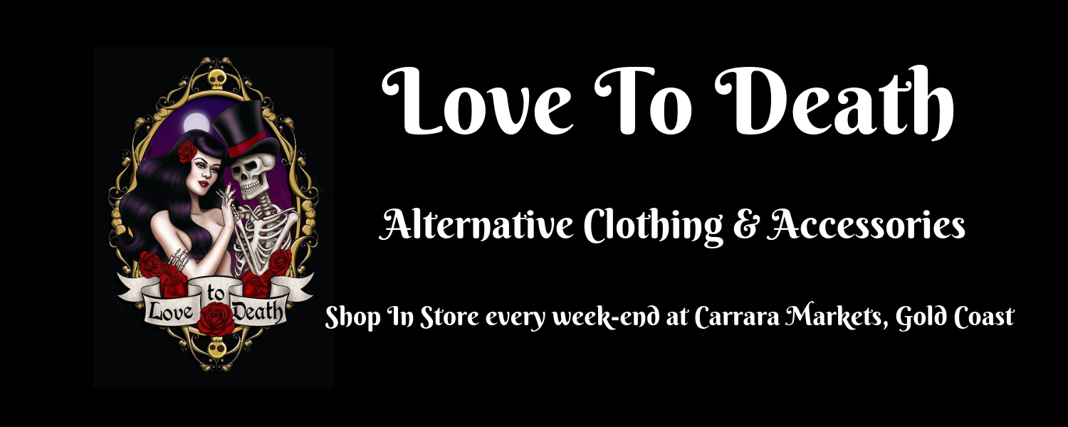 Love to Death for alternative clothing and accessories on the Gold Coast! Visit us every week-end at Carrara Markets or shop online 24/7. Keep up to date with whats happening on our Facebook & Instagram Pages. Stocking Hell Bunny,Sourpuss,Banned & more.