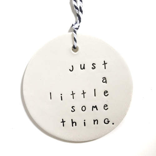 Large Ceramic Tag 'Just a little Something'