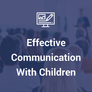 Effective Communication With Children Course