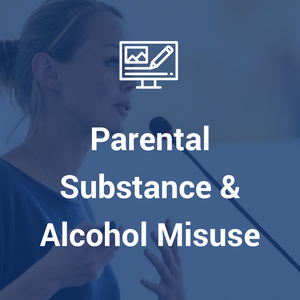 Parental Substance & Alcohol Misuse
