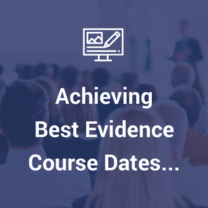 Achieving Best Evidence Course - Forthcoming Dates