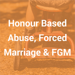Honour Based Abuse, Forced Marriage & FGM