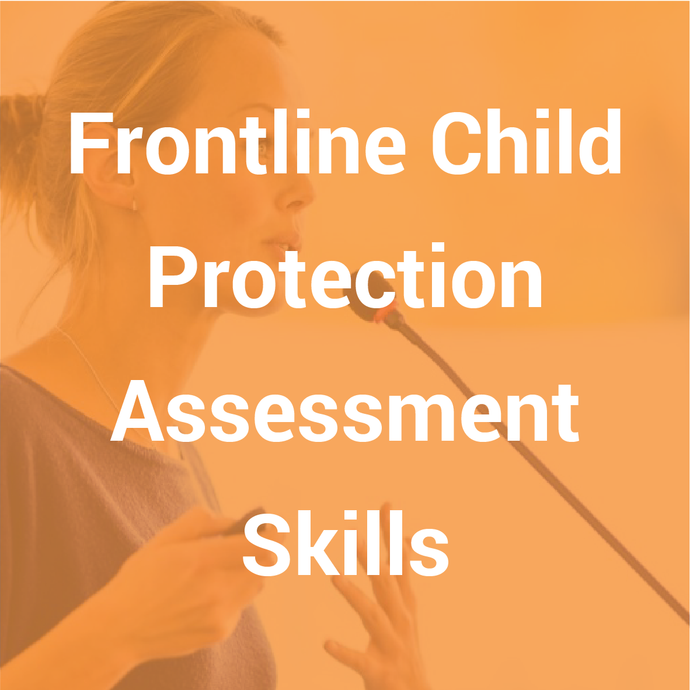 Frontline Child Protection Assessment Skills (2 day course)