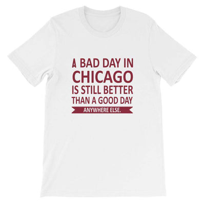 A Bad Day in Chicago is Still Better Than A Good Day Anywhere Else T-Shirt - C'monStore #Shirts