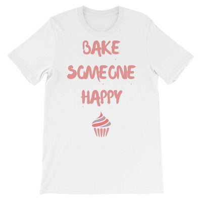 Bake Someone Happy T-Shirt - C'monStore #Shirts