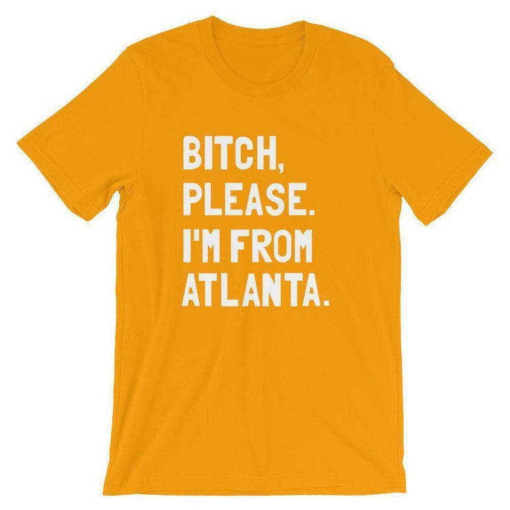 Bitch, Please. I'm From Atlanta T-Shirt - C'monStore #Shirts