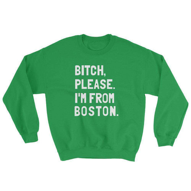 Bitch, Please. I'm From Boston Sweatshirt - C'monStore #Shirts