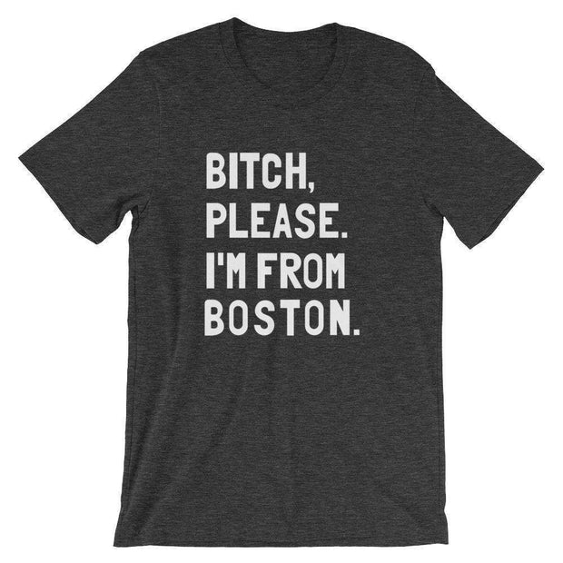 Bitch, Please. I'm From Boston T-Shirt - C'monStore #Shirts