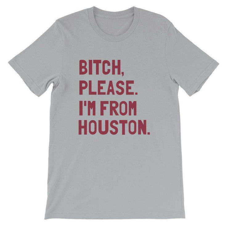 Bitch, Please. I'm From Houston T-Shirt - C'monStore #Shirts