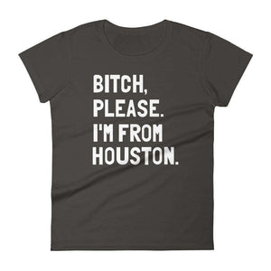 Bitch, Please. I'm From Houston Women's T-Shirt - C'monStore #Shirts