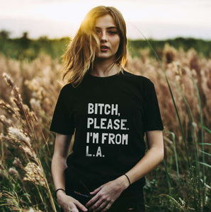 Bitch, Please. I'm From L.A. T-Shirt - C'monStore #Shirts