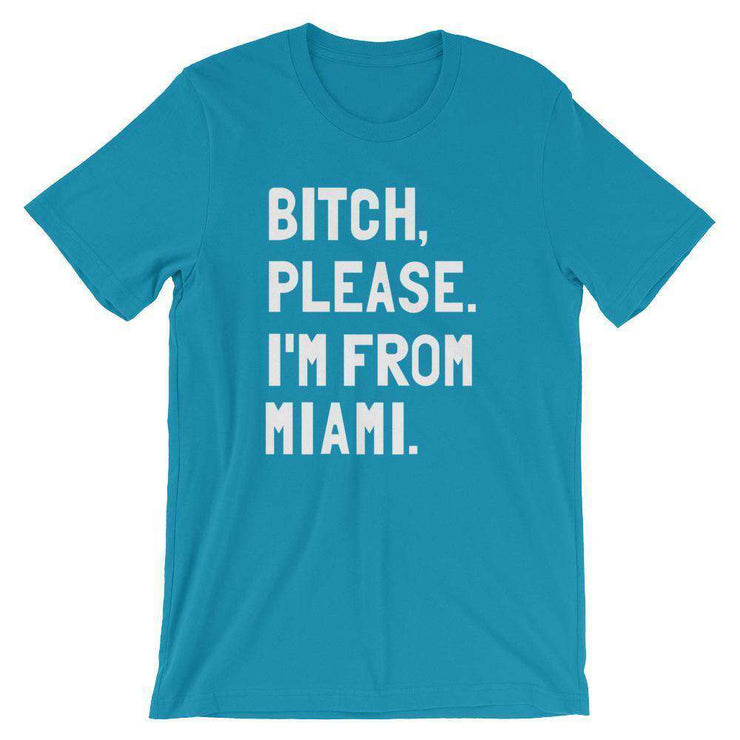 Bitch, Please. I'm From Miami T-Shirt - C'monStore #Shirts