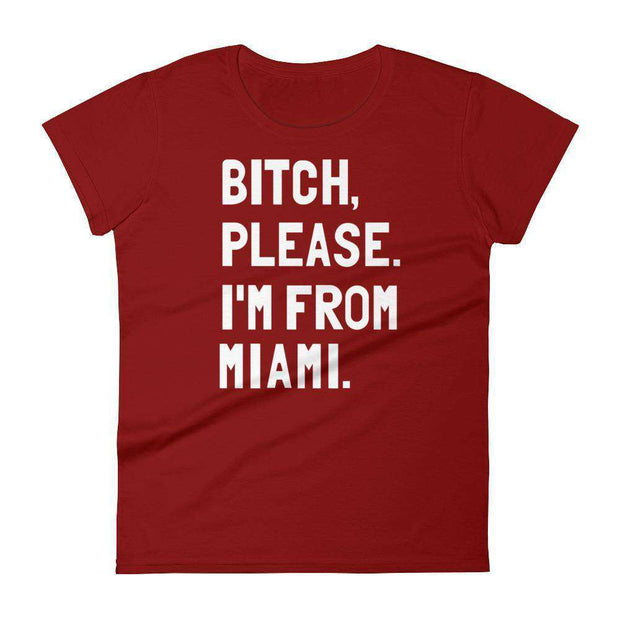 Bitch, Please. I'm From Miami Women's T-Shirt - C'monStore #Shirts