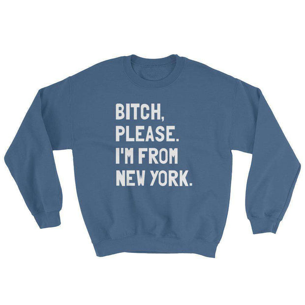 Bitch, Please. I'm From New York Sweatshirt - C'monStore #Shirts