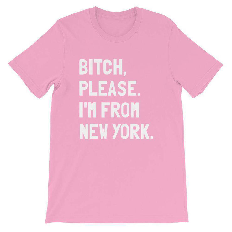 Bitch, Please. I'm From New York T-Shirt - C'monStore #Shirts