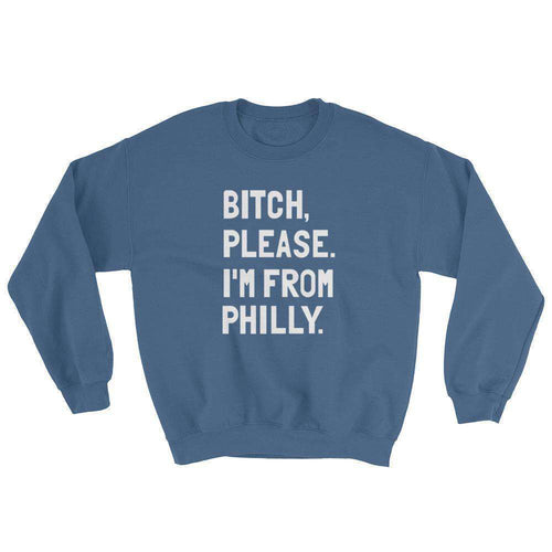 Bitch, Please. I'm From Philly Sweatshirt - C'monStore #Shirts