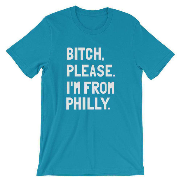 Bitch, Please. I'm From Philly T-Shirt - C'monStore #Shirts